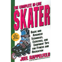 The Complete In-Line Skater: Basic and Advanced Techniques, Exercises, and Equipment Tips for Fitness and Recreation by Joel Rappelfeld, 9780312152673