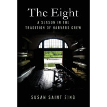 The Eight: A Season in the Tradition of Harvard Crew by Susan Saint Sing, 9780312539238