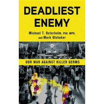 Deadliest Enemy: Our War Against Killer Germs by Michael T. Osterholm, 9780316343695