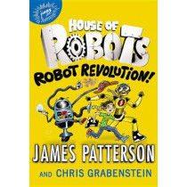 House of Robots: Robot Revolution by James Patterson, 9780316349581