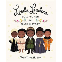 Little Leaders: Bold Women in Black History by Vashti Harrison, 9780316475112