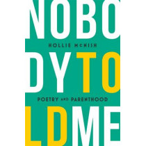 Nobody Told Me: Poetry and Parenthood by Hollie McNish, 9780349134512