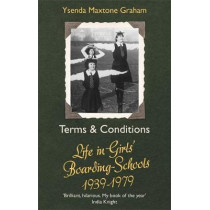 Terms & Conditions: Life in Girls' Boarding Schools, 1939-1979 by Ysenda Maxtone Graham, 9780349143064