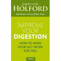 Improve Your Digestion: How to make your gut work for you and not against you by Patrick Holford, 9780349414003