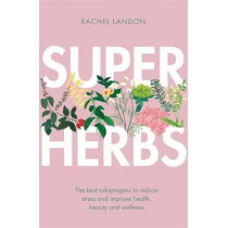 Superherbs: The best adaptogens to reduce stress and improve health, beauty and wellness by Rachel Landon, 9780349416021