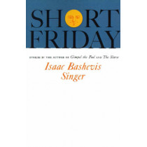 Short Friday by Isaac Bashevis Singer, 9780374504403