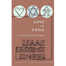 Love and Exile : an Autobiographical Trilogy by Isaac Bashevis Singer, 9780374519926