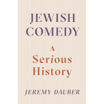 Jewish Comedy: A Serious History by Jeremy Dauber, 9780393247879