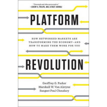 Platform Revolution: How Networked Markets Are Transforming the Economy and How to Make Them Work for You by Geoffrey G. Parker, 9780393354355