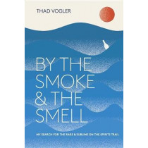 By The Smoke And The Smell by Thaddeus Vogler, 9780399578601
