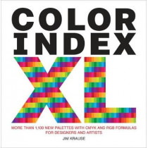Color Index XL: More than 1100 New Palettes with CMYK and RGB Formulas for Designers and Artists by Jim Krause, 9780399579783