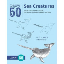 Draw 50 Sea Creatures: The Step-by-Step Way to Draw Fish, Sharks, Mollusks, Dolphins, and More by Lee J. Ames, 9780399580178
