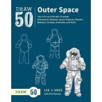 Draw 50 Deep Space: The Step-by-Step Way to Draw Astronauts, Rockets, Space Stations, Planets, Meteors, Comets, Asteroids, and More by Lee J. Ames, 9780399580192
