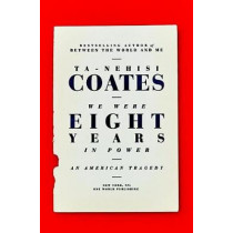 We Were Eight Years in Power: An American Tragedy by Ta-Nehisi Coates, 9780399590566