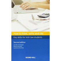 How to Think, Write and Cite: Key Skills for Irish Law Students by Jennifer Schweppe, 9780414056558