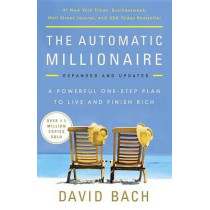 The Automatic Millionaire: A Powerful One-Step Plan to Live and Finish Rich by David Bach, 9780451499080