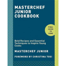 MasterChef Junior Cookbook: Bold Recipes and Essential Techniques to Inspire Young Cooks, 9780451499127
