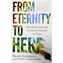 From Eternity to Here: The Quest for the Ultimate Theory of Time by Sean Carroll, 9780452296541