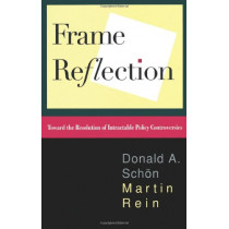 Frame Reflection: Toward the Resolution of Intractable Policy Controversies by Donald A. Schon, 9780465025121