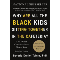Why Are All the Black Kids Sitting Together in the Cafeteria? by Beverly Daniel Tatum, 9780465060689