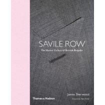 Savile Row: The Master Tailors of British Bespoke by James Sherwood, 9780500292617
