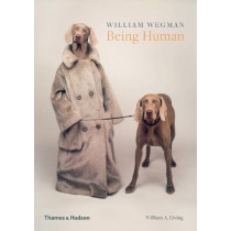 William Wegman: Being Human by William Wegman, 9780500293195