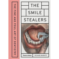 The Smile Stealers: The Fine and Foul Art of Dentistry by Richard Barnett, 9780500519110