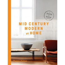 Mid-Century Modern at Home: A Room-by-Room Guide by D. C. Hiller, 9780500519578