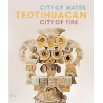 Teotihuacan: City of Water, City of Fire by Matthew Robb, 9780520296558
