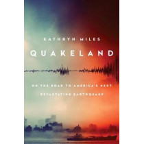 Quakeland: Preparing For America's Next Devastating Earthquake by Kathryn Miles, 9780525955184