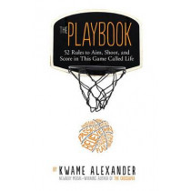 The Playbook: 52 Rules to Aim, Shoot, and Score in This Game Called Life by Kwame Alexander, 9780544570979