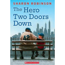 The Hero Two Doors Down: Based on the True Story of Friendship Between a Boy and a Baseball Legend by Sharon Robinson, 9780545804523