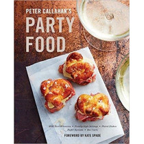 Peter Callahan's Party Food: Mini Hors d'oeuvres, Family-Style Settings, Plated Dishes, Buffet Spreads, Bar Carts: A Cookbook by Peter Callahan, 9780553459715