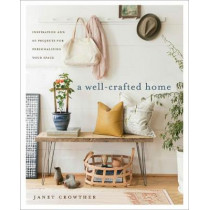 A Well-Crafted Home: Inspiration and 60 Projects for Personalizing your Space by Janet Crowther, 9780553496307