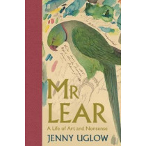 Mr Lear: A Life of Art and Nonsense by Jenny Uglow, 9780571269549