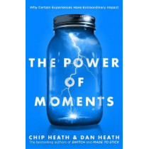 The Power of Moments: Why Certain Experiences Have Extraordinary Impact by Chip Heath, 9780593079263