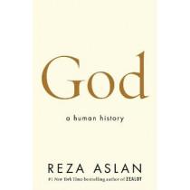 God: A Human History by Reza Aslan, 9780593079829