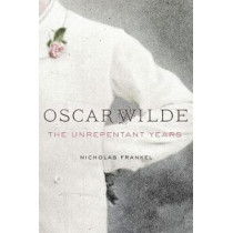 Oscar Wilde: The Unrepentant Years by Nicholas Frankel, 9780674737945