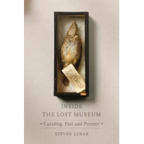 Inside the Lost Museum: Curating, Past and Present by Steven D. Lubar, 9780674971042