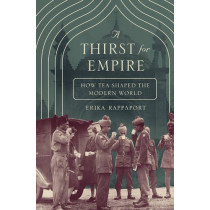 A Thirst for Empire: How Tea Shaped the Modern World by Erika Rappaport, 9780691167114