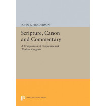 Scripture, Canon and Commentary: A Comparison of Confucian and Western Exegesis by John B. Henderson, 9780691601724