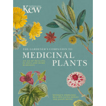 The Gardener's Companion to Medicinal Plants: An A-Z of Healing Plants and Home Remedies by Royal Botanic Gardens, Kew, 9780711238107