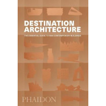 Destination Architecture: The Essential Guide to 1000 Contemporary Buildings by Phaidon Editors, 9780714875354