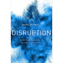 Disruption: Repurposing the Church to Redeem the Community by Mark DeYmaz, 9780718089092