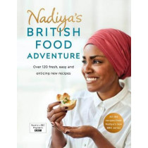 Nadiya's British Food Adventure: Beautiful British recipes with a twist, from the Bake Off winner & bestselling author of Time to Eat by Nadiya Hussain, 9780718187668