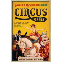 Circus Mania: The Ultimate Book for Anyone Who Ever Dreamed of Running Away with the Circus by Douglas McPherson, 9780720619874