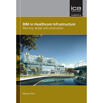 BIM in Healthcare Infrastructure: Planning, design and construction by Michael Phiri, 9780727759993