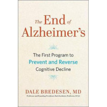 The End of Alzheimer's: The First Program to Prevent and Reverse Cognitive Decline by Dale Bredesen, 9780735216204