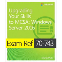 Exam Ref 70-743 Upgrading Your Skills to MCSA: Windows Server 2016 by Charles Pluta, 9780735697430