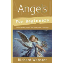 Angels for Beginners: Understand and Connect with Divine Guides and Guardians by Richard Webster, 9780738751153